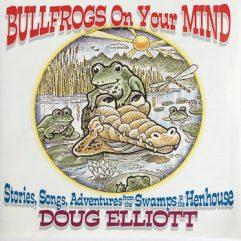 Album cover for Doug Elliott's Bullfrogs On Your Mind