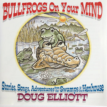 Album cover for Doug Elliott's Bullfrogs On Your Mind